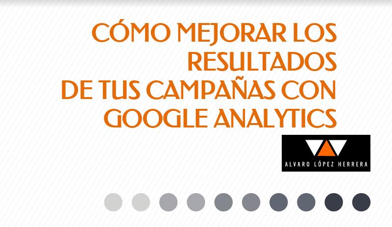 Cómo mejorar los resultados de tus campañas con Google Analytics