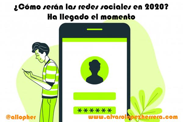 ¿Cómo serán las redes sociales en 2020? Ha llegado el momento