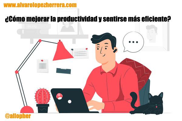 ¿Cómo mejorar la productividad y sentirse más eficiente?