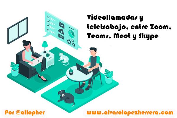 Videollamadas y teletrabajo, entre Zoom, Teams, Meet y Skype
