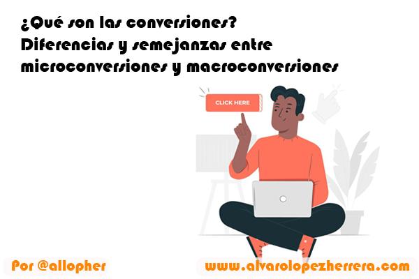 ¿Qué son las conversiones? Diferencias y semejanzas entre microconversiones y macroconversiones