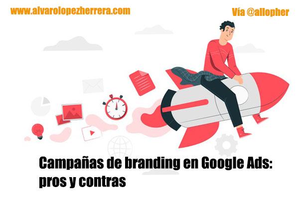 Campañas de branding en Google Ads: pros y contras