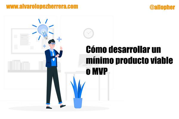 como desarrollar un mínimo producto viable o MVP